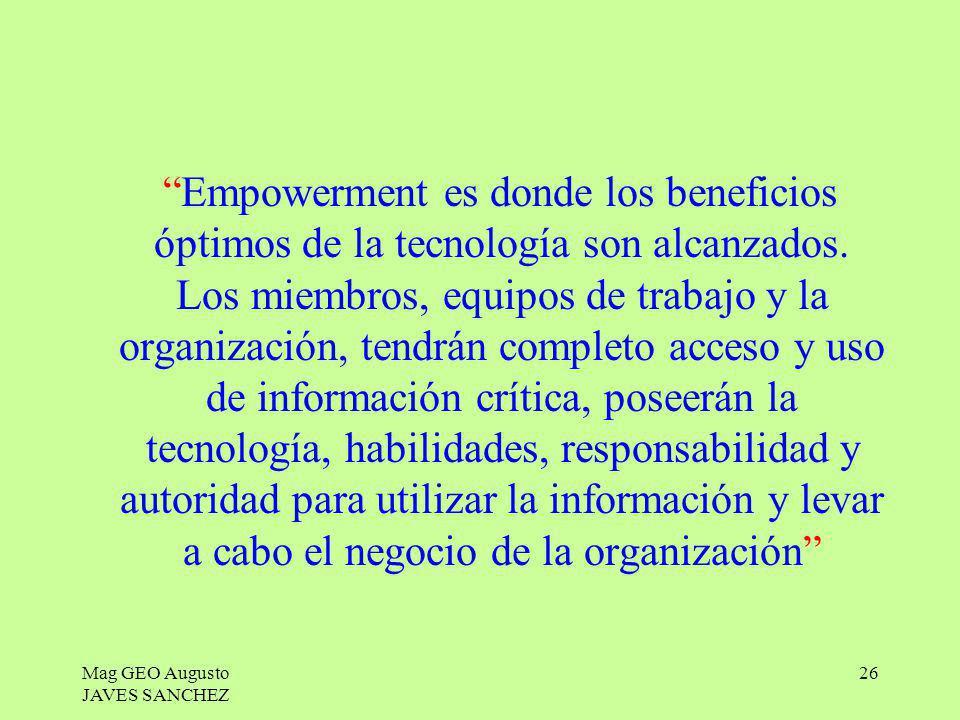 Mag GEO Augusto JAVES SANCHEZ 26 Empowerment es donde los beneficios óptimos de la tecnología son alcanzados. Los miembros, equipos de trabajo y la or