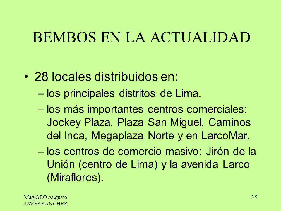 Mag GEO Augusto JAVES SANCHEZ 35 BEMBOS EN LA ACTUALIDAD 28 locales distribuidos en: –los principales distritos de Lima. –los más importantes centros