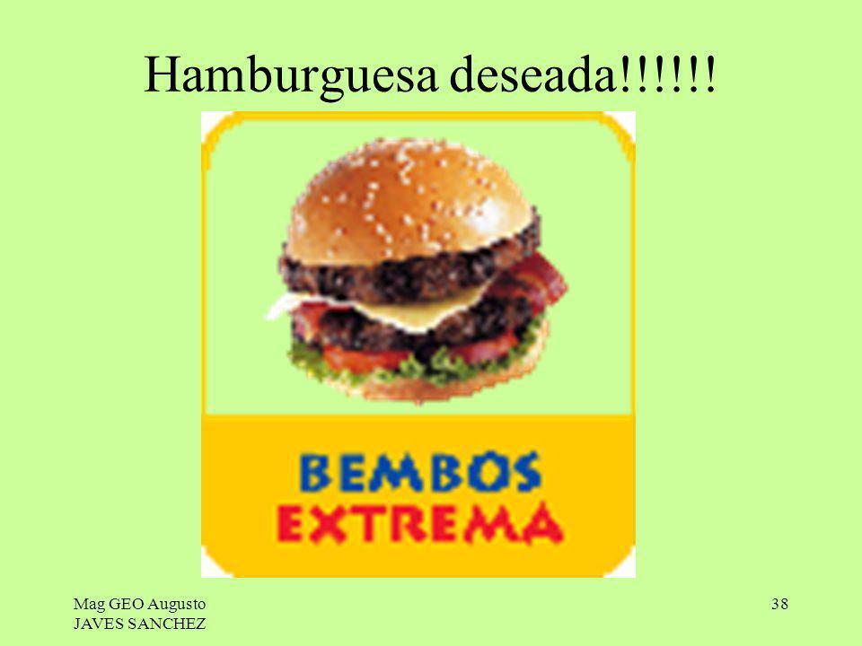 Mag GEO Augusto JAVES SANCHEZ 38 Hamburguesa deseada!!!!!!