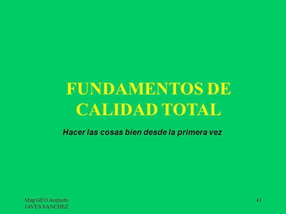 Mag GEO Augusto JAVES SANCHEZ 41 Hacer las cosas bien desde la primera vez FUNDAMENTOS DE CALIDAD TOTAL