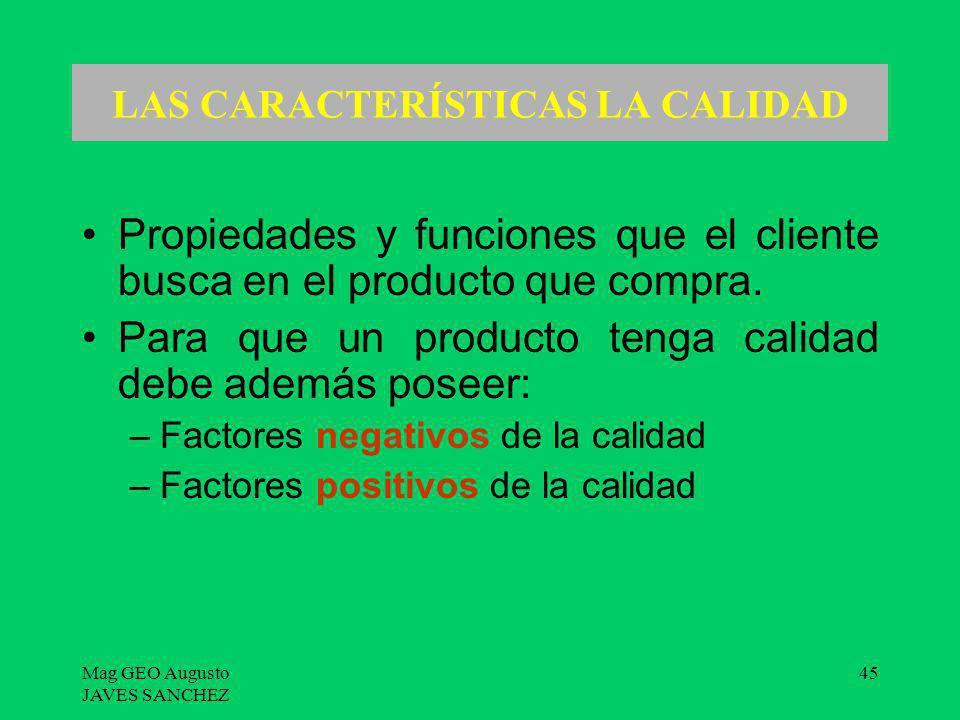 Mag GEO Augusto JAVES SANCHEZ 45 LAS CARACTERÍSTICAS LA CALIDAD Propiedades y funciones que el cliente busca en el producto que compra. Para que un pr