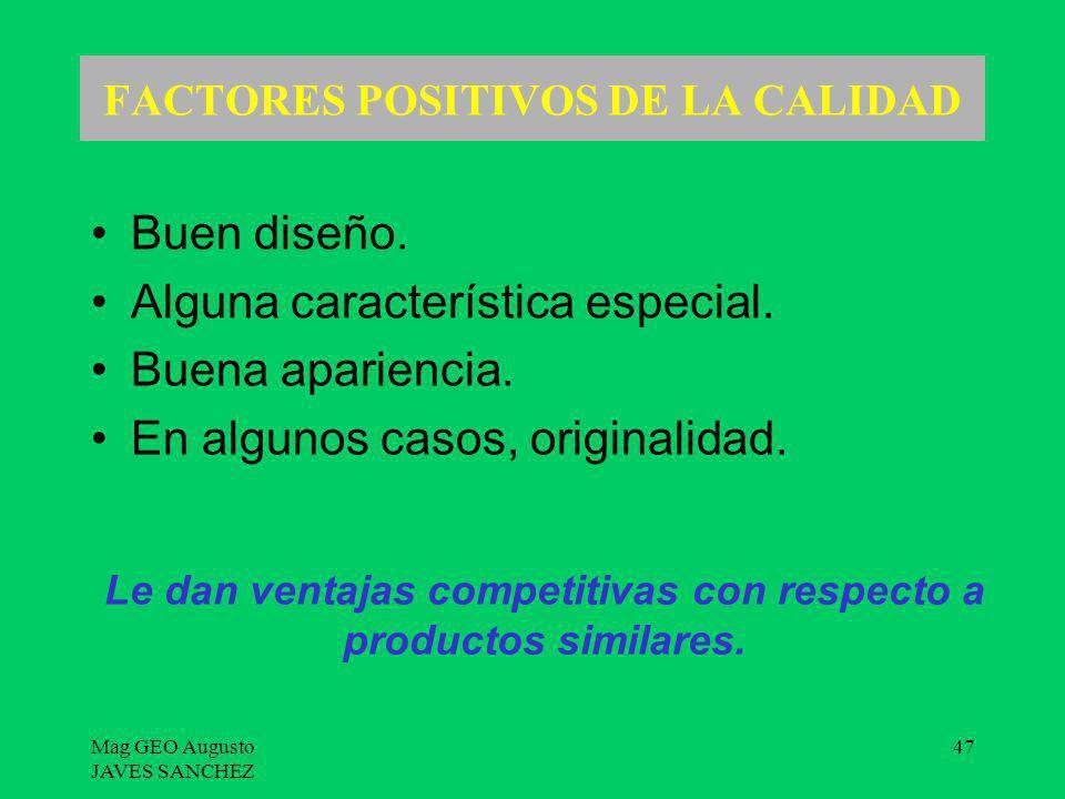 Mag GEO Augusto JAVES SANCHEZ 47 FACTORES POSITIVOS DE LA CALIDAD Buen diseño. Alguna característica especial. Buena apariencia. En algunos casos, ori