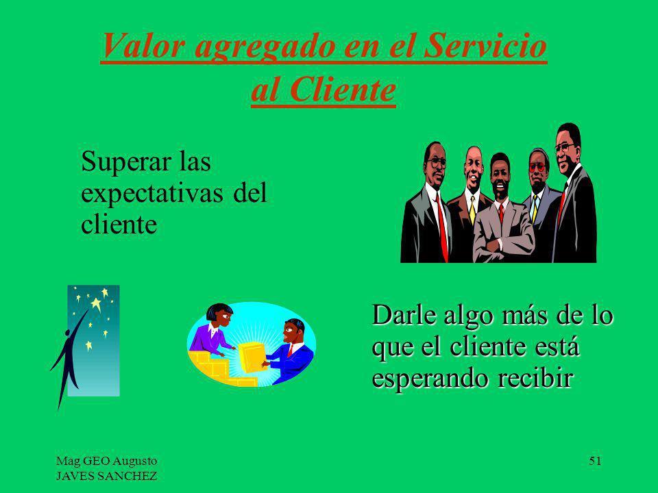 Mag GEO Augusto JAVES SANCHEZ 51 Superar las expectativas del cliente Valor agregado en el Servicio al Cliente Darle algo más de lo que el cliente est