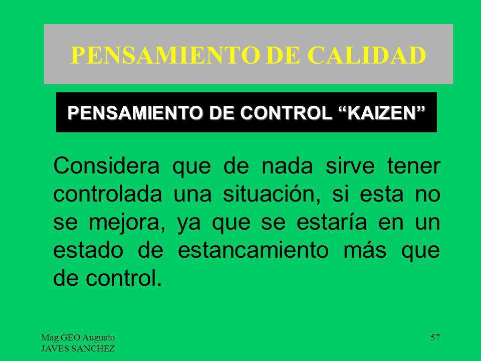 Mag GEO Augusto JAVES SANCHEZ 57 PENSAMIENTO DE CALIDAD Considera que de nada sirve tener controlada una situación, si esta no se mejora, ya que se es