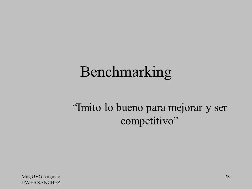 Mag GEO Augusto JAVES SANCHEZ 59 Benchmarking Imito lo bueno para mejorar y ser competitivo