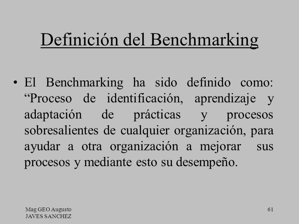 Mag GEO Augusto JAVES SANCHEZ 61 Definición del Benchmarking El Benchmarking ha sido definido como: Proceso de identificación, aprendizaje y adaptació
