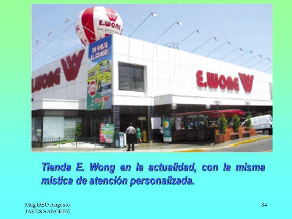 Mag GEO Augusto JAVES SANCHEZ 84 Tienda E. Wong en la actualidad, con la misma mística de atención personalizada.
