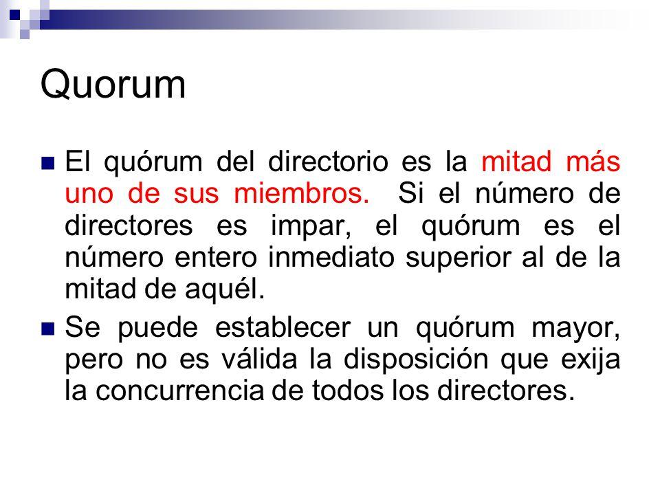 Quorum El quórum del directorio es la mitad más uno de sus miembros. Si el número de directores es impar, el quórum es el número entero inmediato supe