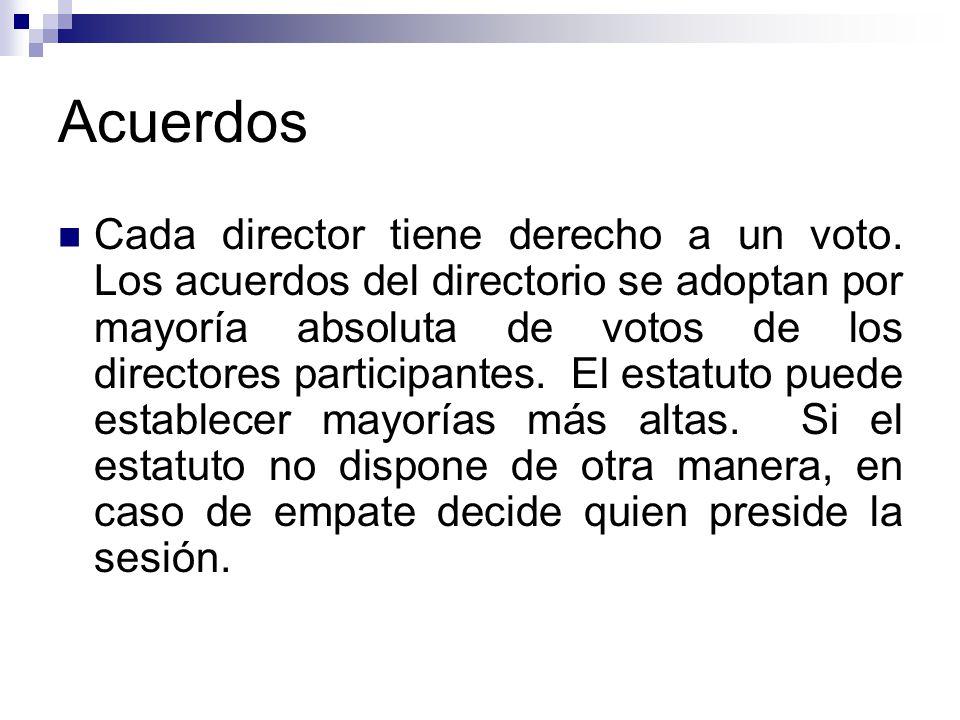 Acuerdos Cada director tiene derecho a un voto. Los acuerdos del directorio se adoptan por mayoría absoluta de votos de los directores participantes.