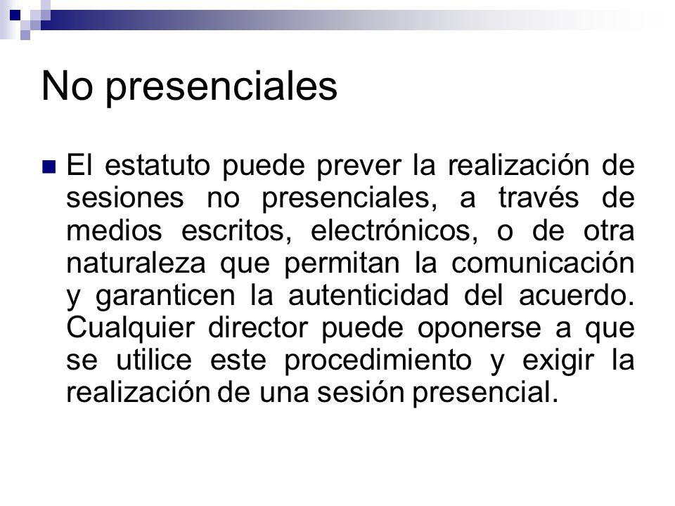 No presenciales El estatuto puede prever la realización de sesiones no presenciales, a través de medios escritos, electrónicos, o de otra naturaleza q