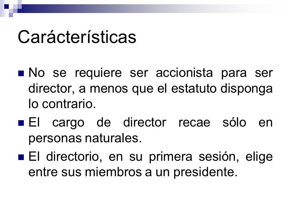Carácterísticas No se requiere ser accionista para ser director, a menos que el estatuto disponga lo contrario. El cargo de director recae sólo en per