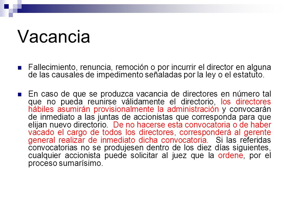 Vacancia Fallecimiento, renuncia, remoción o por incurrir el director en alguna de las causales de impedimento señaladas por la ley o el estatuto. En