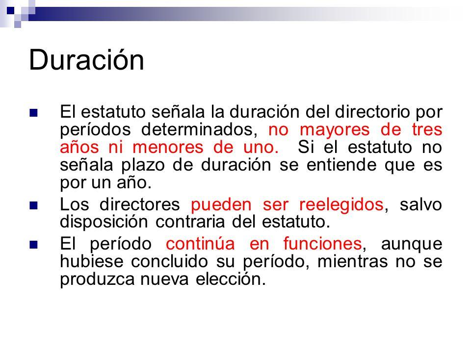 Duración El estatuto señala la duración del directorio por períodos determinados, no mayores de tres años ni menores de uno. Si el estatuto no señala