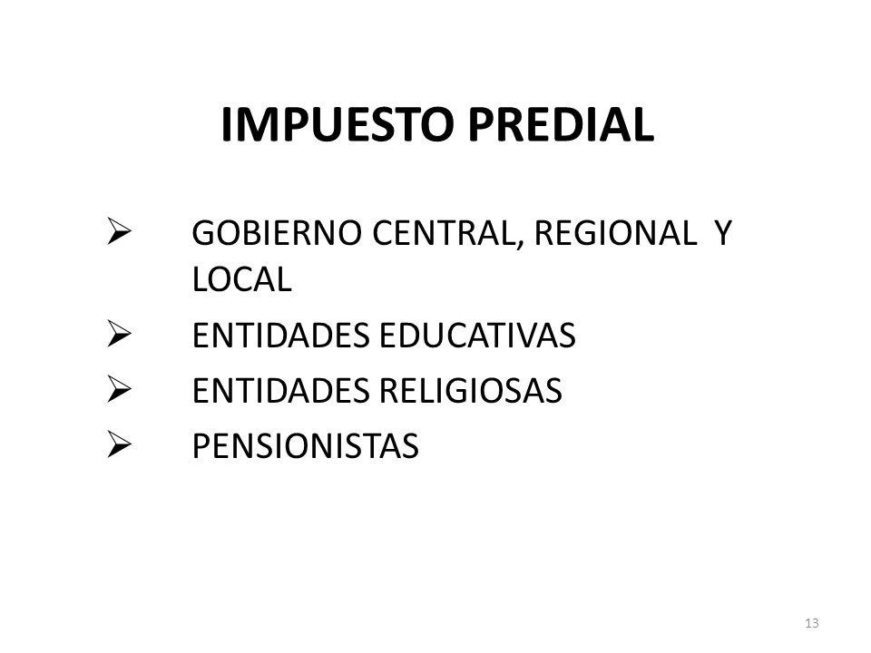 IMPUESTO PREDIAL GOBIERNO CENTRAL, REGIONAL Y LOCAL ENTIDADES EDUCATIVAS ENTIDADES RELIGIOSAS PENSIONISTAS 13