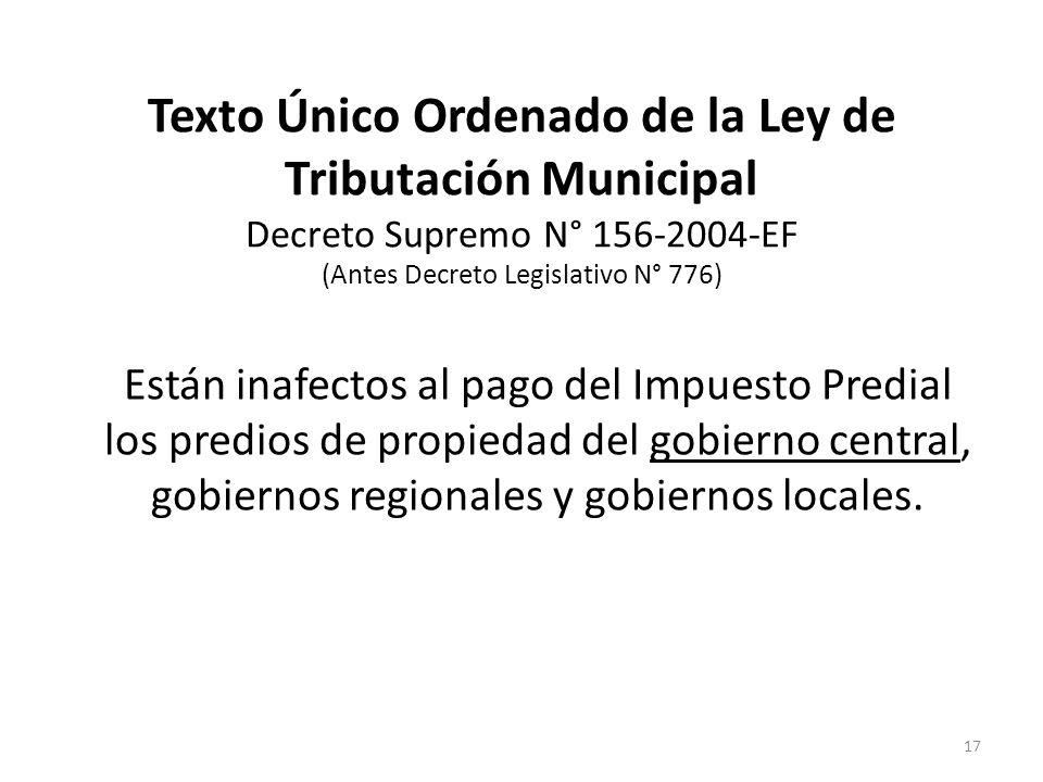Texto Único Ordenado de la Ley de Tributación Municipal Decreto Supremo N° 156-2004-EF (Antes Decreto Legislativo N° 776) Están inafectos al pago del