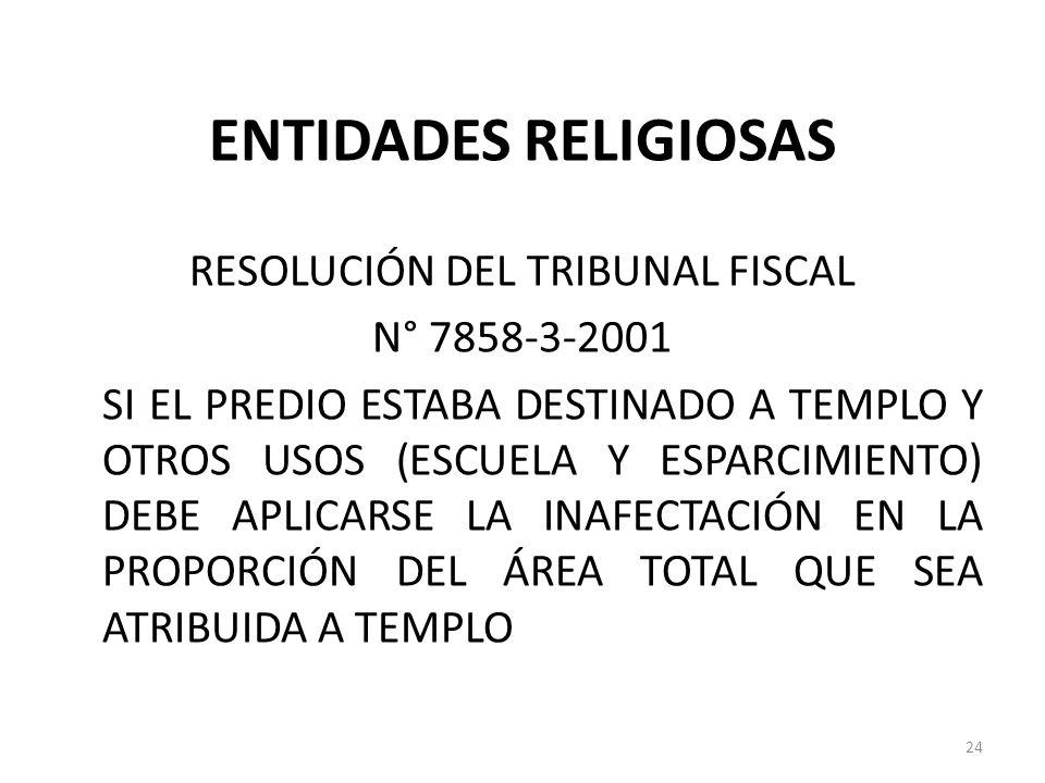 ENTIDADES RELIGIOSAS RESOLUCIÓN DEL TRIBUNAL FISCAL N° 7858-3-2001 SI EL PREDIO ESTABA DESTINADO A TEMPLO Y OTROS USOS (ESCUELA Y ESPARCIMIENTO) DEBE