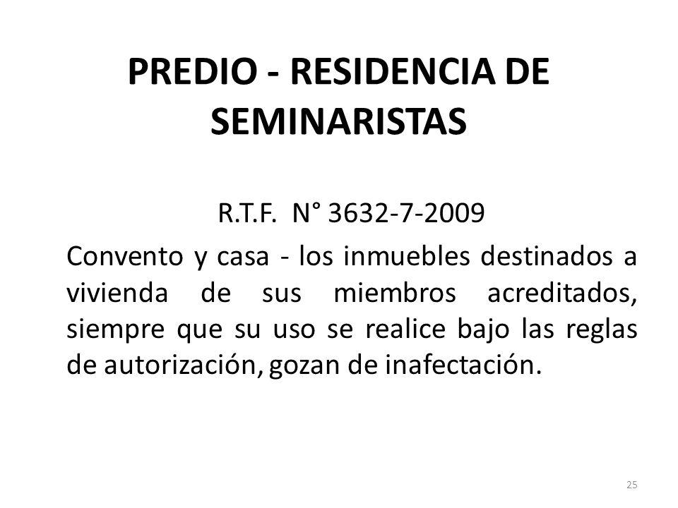 PREDIO - RESIDENCIA DE SEMINARISTAS R.T.F. N° 3632-7-2009 Convento y casa - los inmuebles destinados a vivienda de sus miembros acreditados, siempre q