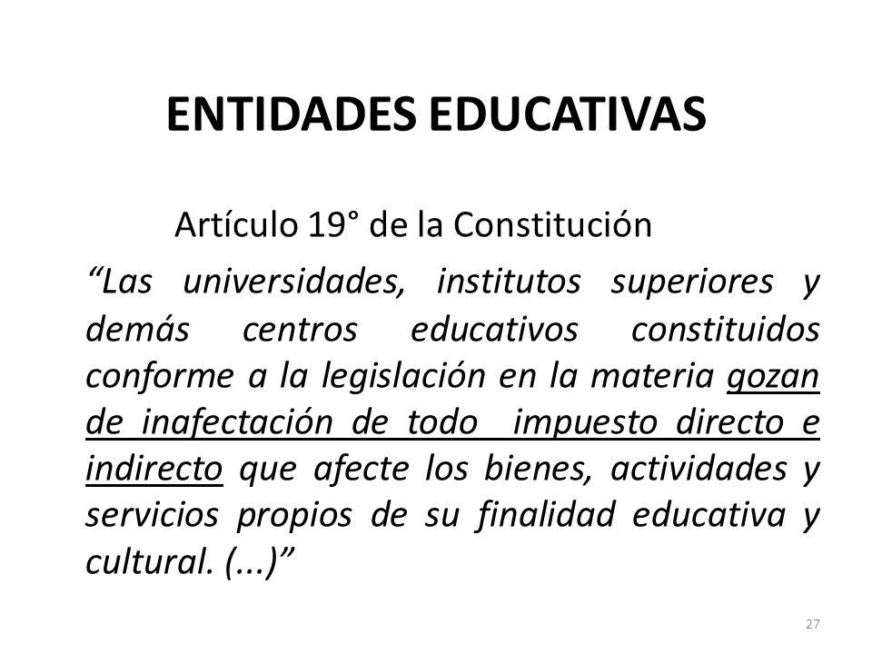 ENTIDADES EDUCATIVAS Artículo 19° de la Constitución Las universidades, institutos superiores y demás centros educativos constituidos conforme a la le