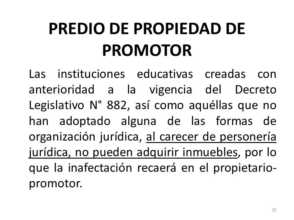 PREDIO DE PROPIEDAD DE PROMOTOR Las instituciones educativas creadas con anterioridad a la vigencia del Decreto Legislativo N° 882, así como aquéllas