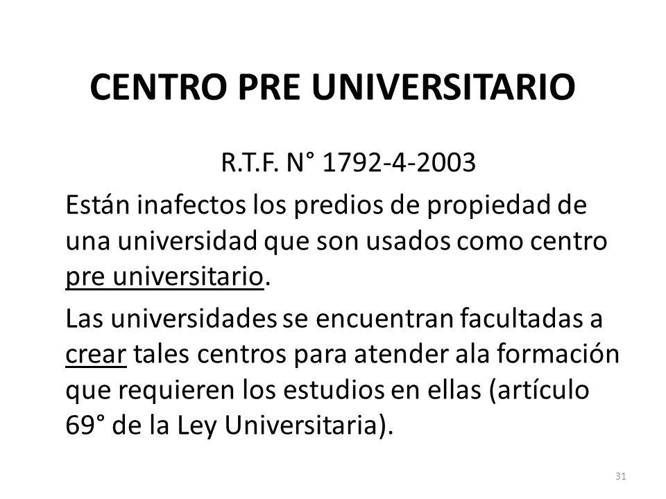 CENTRO PRE UNIVERSITARIO R.T.F. N° 1792-4-2003 Están inafectos los predios de propiedad de una universidad que son usados como centro pre universitari