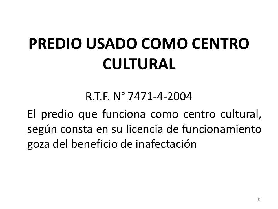 PREDIO USADO COMO CENTRO CULTURAL R.T.F. N° 7471-4-2004 El predio que funciona como centro cultural, según consta en su licencia de funcionamiento goz