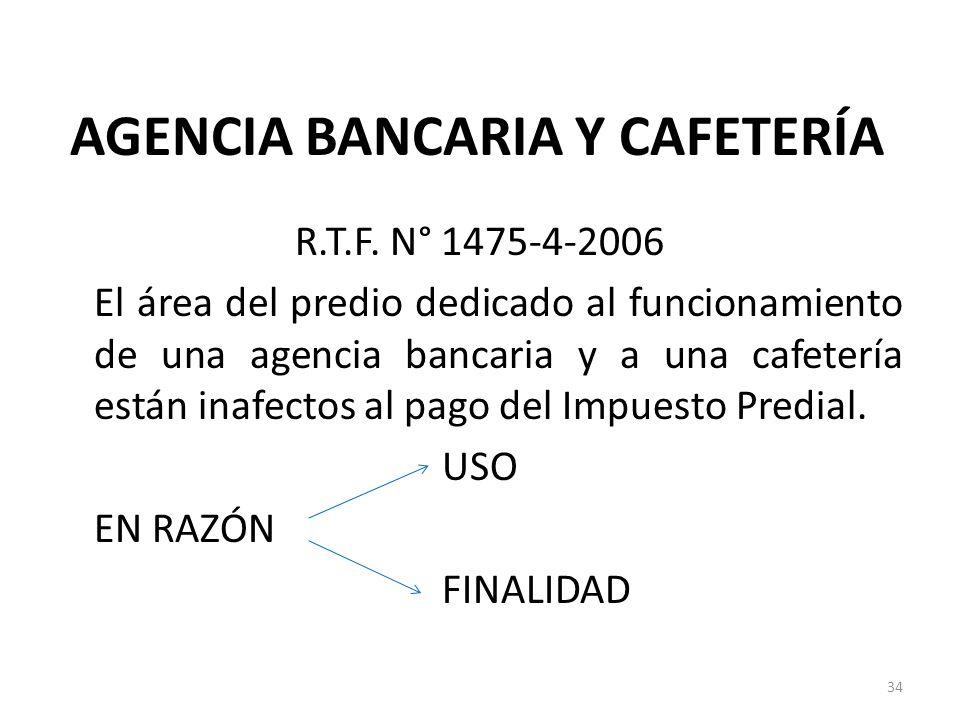 AGENCIA BANCARIA Y CAFETERÍA R.T.F. N° 1475-4-2006 El área del predio dedicado al funcionamiento de una agencia bancaria y a una cafetería están inafe