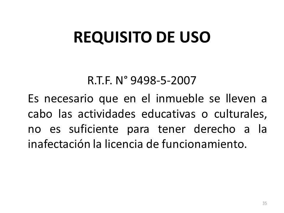 REQUISITO DE USO R.T.F. N° 9498-5-2007 Es necesario que en el inmueble se lleven a cabo las actividades educativas o culturales, no es suficiente para