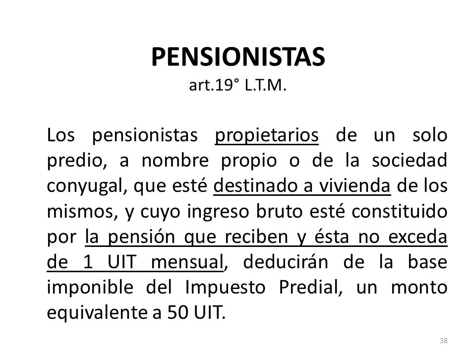 PENSIONISTAS art.19° L.T.M. Los pensionistas propietarios de un solo predio, a nombre propio o de la sociedad conyugal, que esté destinado a vivienda