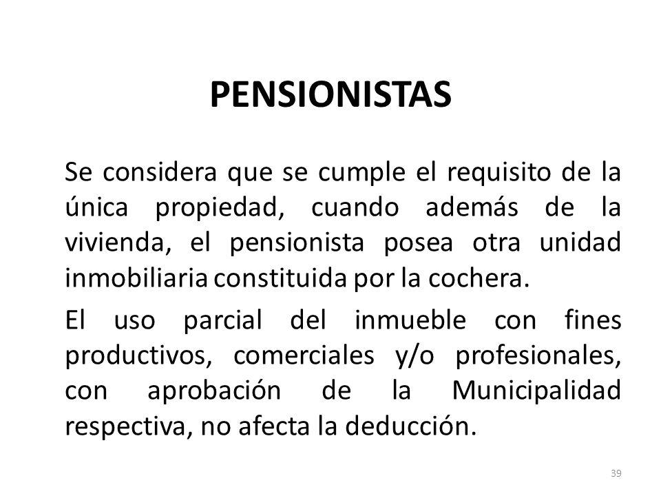 PENSIONISTAS Se considera que se cumple el requisito de la única propiedad, cuando además de la vivienda, el pensionista posea otra unidad inmobiliari