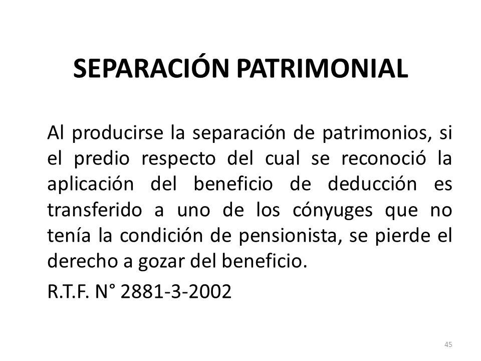 SEPARACIÓN PATRIMONIAL Al producirse la separación de patrimonios, si el predio respecto del cual se reconoció la aplicación del beneficio de deducció