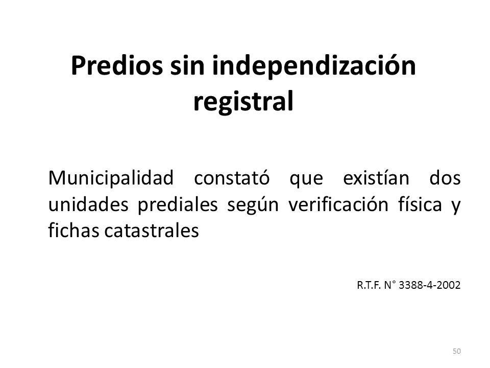Predios sin independización registral Municipalidad constató que existían dos unidades prediales según verificación física y fichas catastrales R.T.F.