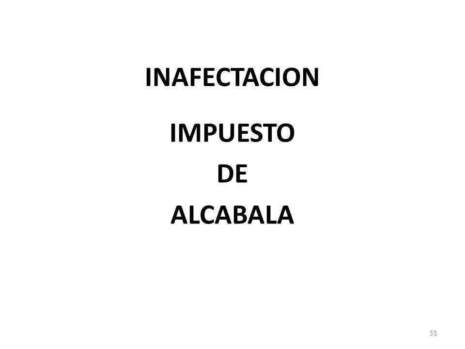INAFECTACION IMPUESTO DE ALCABALA 51