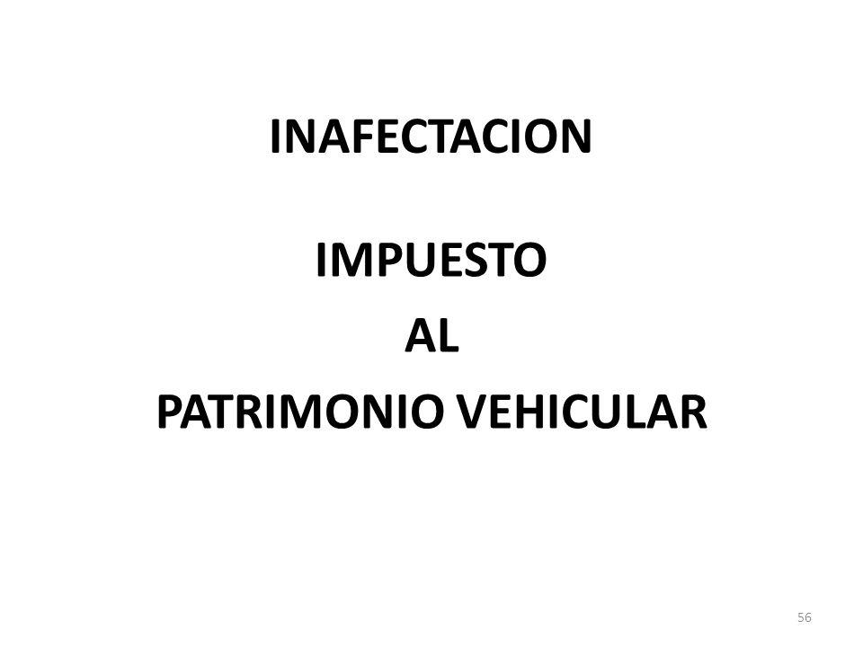 INAFECTACION IMPUESTO AL PATRIMONIO VEHICULAR 56