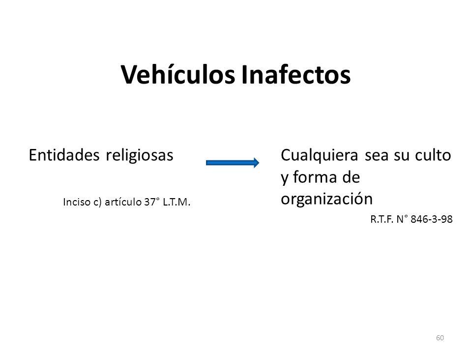 Vehículos Inafectos Entidades religiosas Inciso c) artículo 37° L.T.M. Cualquiera sea su culto y forma de organización R.T.F. N° 846-3-98 60