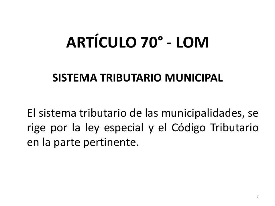 ARTÍCULO 70° - LOM SISTEMA TRIBUTARIO MUNICIPAL El sistema tributario de las municipalidades, se rige por la ley especial y el Código Tributario en la