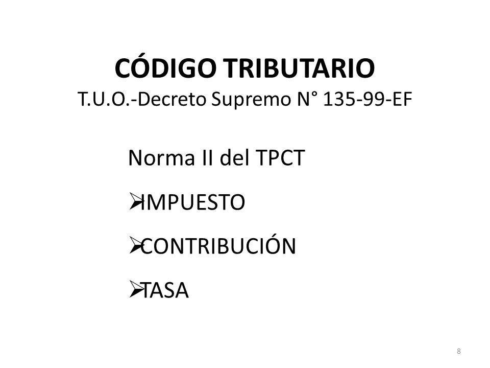 CÓDIGO TRIBUTARIO T.U.O.-Decreto Supremo N° 135-99-EF Norma II del TPCT IMPUESTO CONTRIBUCIÓN TASA 8