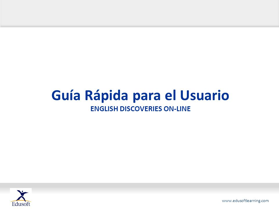 www.edusoftlearning.com Guía Rápida para el Usuario ENGLISH DISCOVERIES ON-LINE