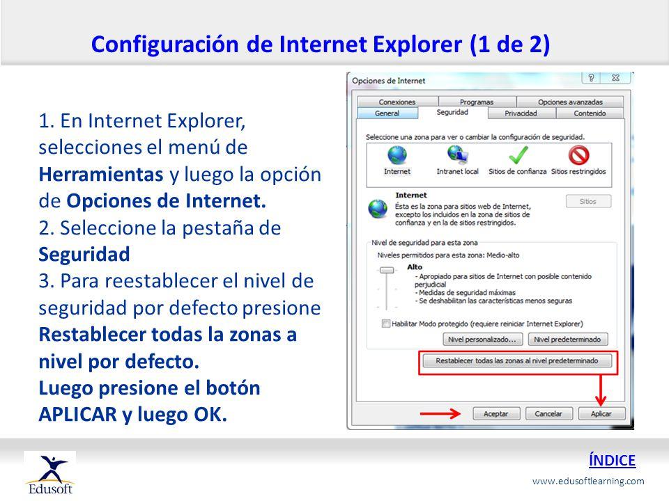 www.edusoftlearning.com 1. En Internet Explorer, selecciones el menú de Herramientas y luego la opción de Opciones de Internet. 2. Seleccione la pesta