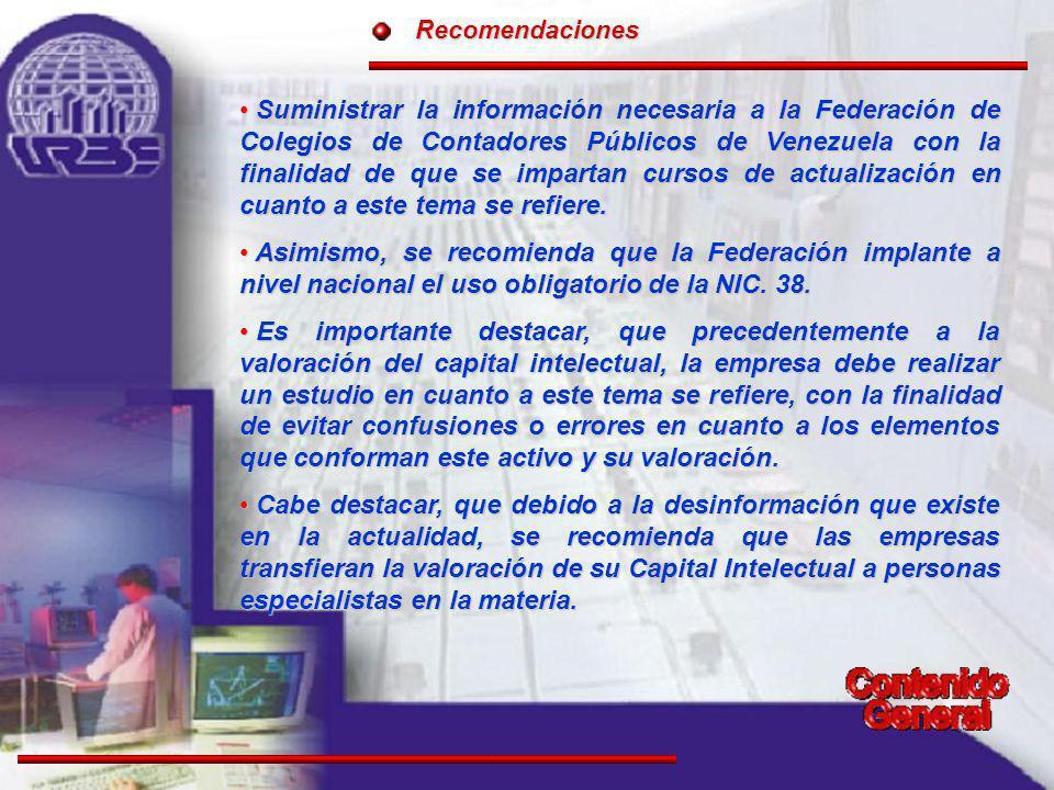 Recomendaciones Suministrar la información necesaria a la Federación de Colegios de Contadores Públicos de Venezuela con la finalidad de que se impartan cursos de actualización en cuanto a este tema se refiere.