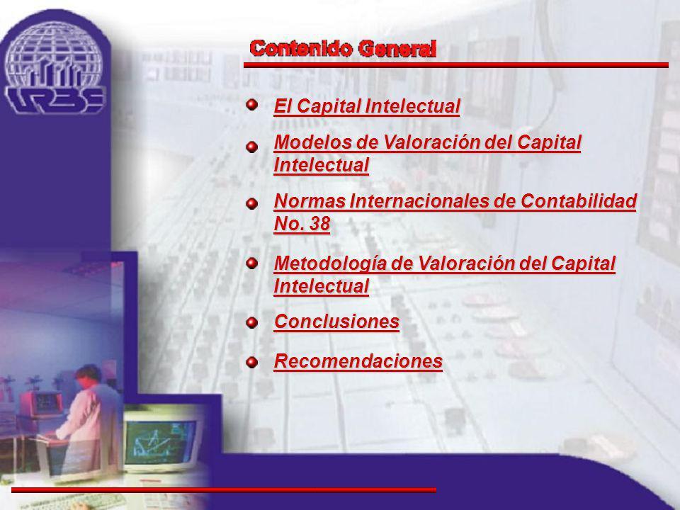 El Capital Intelectual El Capital Intelectual Modelos de Valoración del Capital Intelectual Modelos de Valoración del Capital Intelectual Normas Internacionales de Contabilidad No.