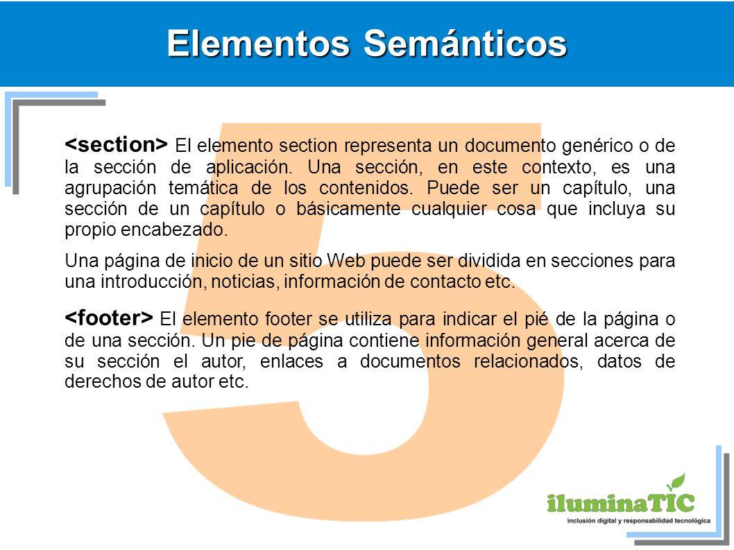 Elementos Semánticos El elemento section representa un documento genérico o de la sección de aplicación. Una sección, en este contexto, es una agrupac