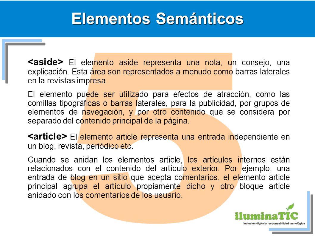 Elementos Semánticos El elemento aside representa una nota, un consejo, una explicación. Esta área son representados a menudo como barras laterales en