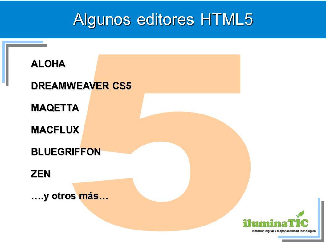 Algunos editores HTML5 ALOHA DREAMWEAVER CS5 MAQETTAMACFLUXBLUEGRIFFONZEN ….y otros más…