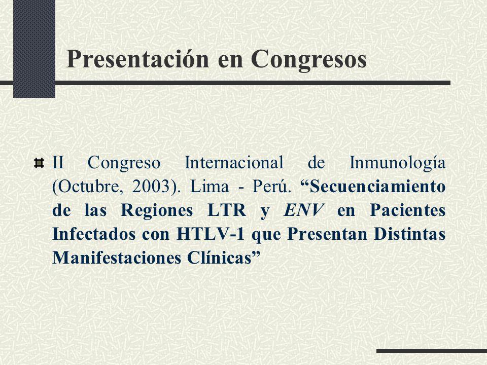 Presentación en Congresos II Congreso Internacional de Inmunología (Octubre, 2003). Lima - Perú. Secuenciamiento de las Regiones LTR y ENV en Paciente