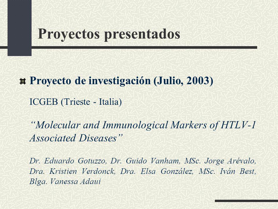 Proyectos presentados Proyecto de investigación (Julio, 2003) ICGEB (Trieste - Italia) Molecular and Immunological Markers of HTLV-1 Associated Diseas