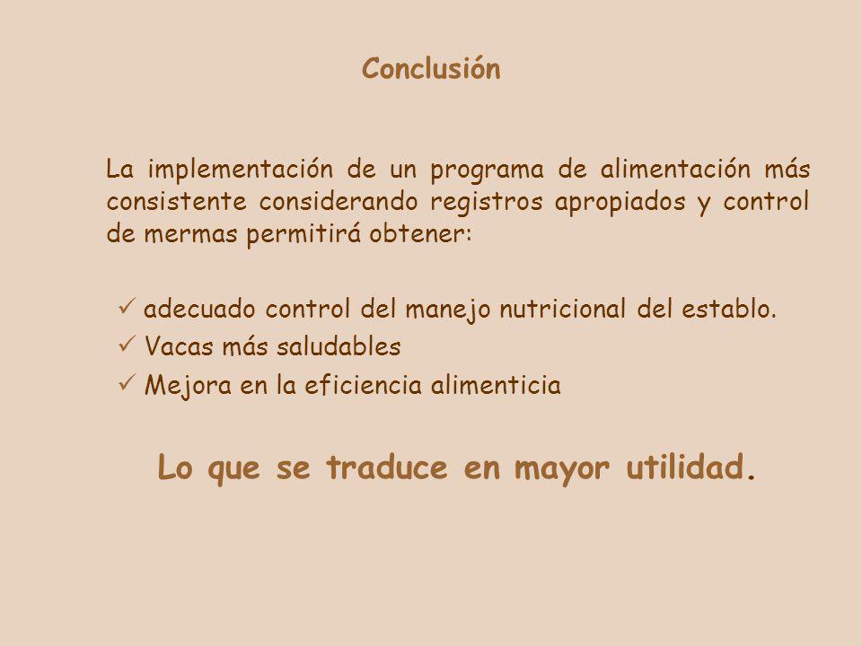 Conclusión La implementación de un programa de alimentación más consistente considerando registros apropiados y control de mermas permitirá obtener: a