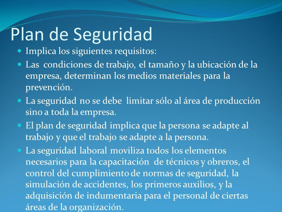 Plan de Seguridad Implica los siguientes requisitos: Las condiciones de trabajo, el tamaño y la ubicación de la empresa, determinan los medios materia