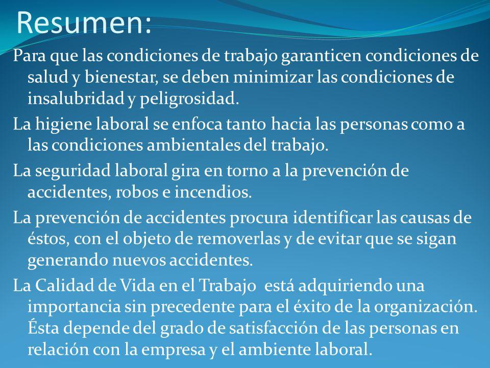 Resumen: Para que las condiciones de trabajo garanticen condiciones de salud y bienestar, se deben minimizar las condiciones de insalubridad y peligro
