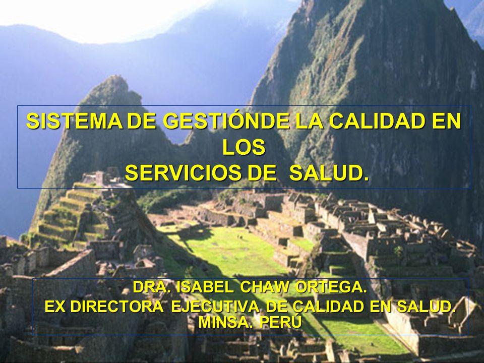 DRA. ISABEL CHAW ORTEGA. EX DIRECTORA EJECUTIVA DE CALIDAD EN SALUD. MINSA. PERÚ SISTEMA DE GESTIÓNDE LA CALIDAD EN LOS SERVICIOS DE SALUD. SERVICIOS