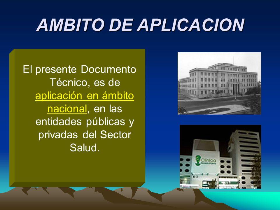 AMBITO DE APLICACION El presente Documento Técnico, es de aplicación en ámbito nacional, en las entidades públicas y privadas del Sector Salud.